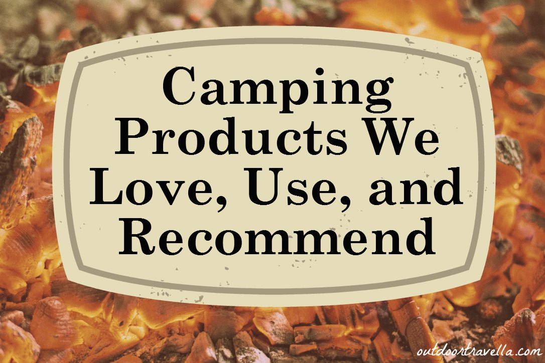 Camping Products We Love, Use, and Recommend