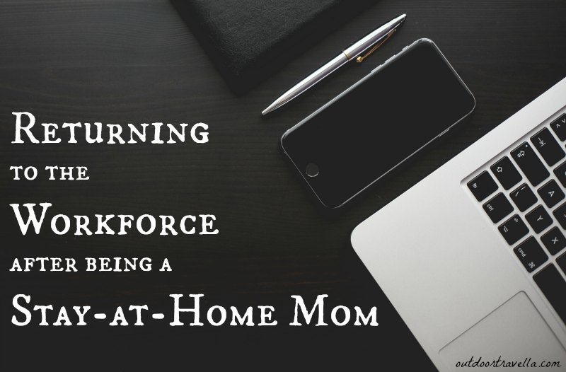 Returning to the Workforce after Being a Stay at Home Mom