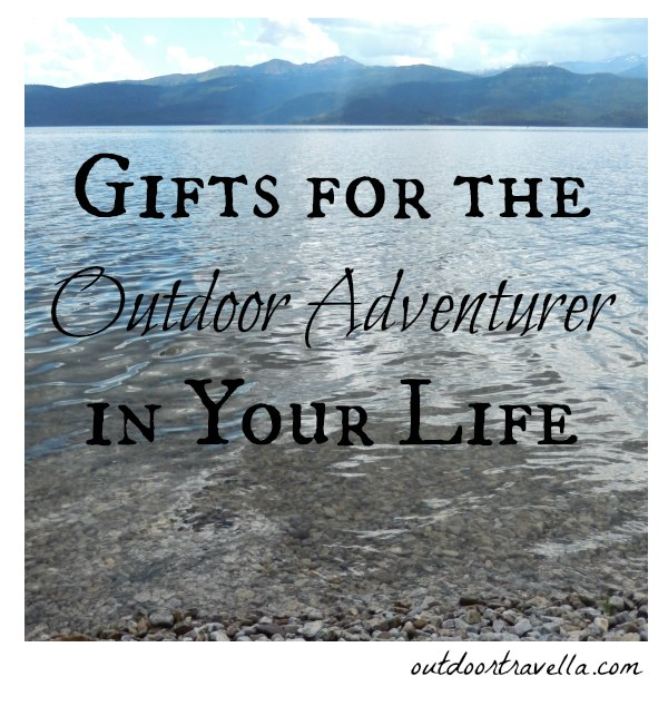 Gifts for the Outdoor Adventurer in Your Life